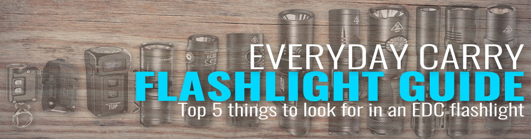 EDC Flashlight Buying Guide – 5 Most Important Factors