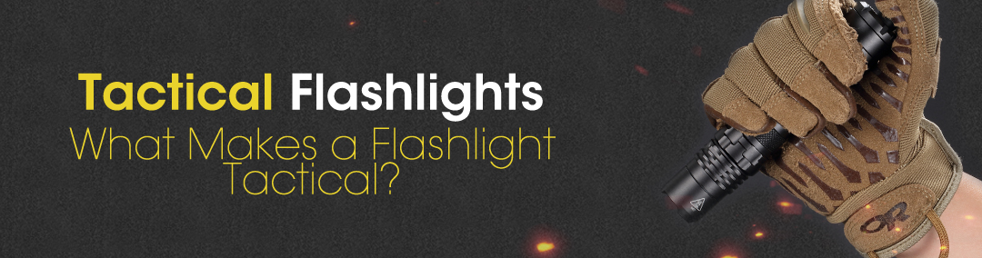 tactical flashlights: what makes a flashlight tactical